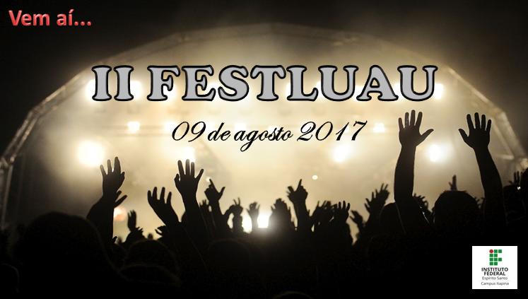 ABERTO EDITAL PARA PARTICIPAÇÃO DO II FESTLUAU DO IFES CAMPUS ITAPINA