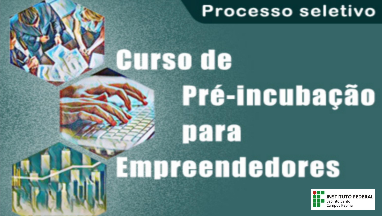 Processo seletivo para o Curso de Pré-Incubação para Empreendedores – Modalidade Competências Empreendedoras – Edição 2017